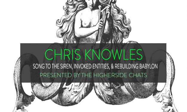 Chris Knowles | Song To The Siren, Invoked Entities, & Rebuilding Babylon