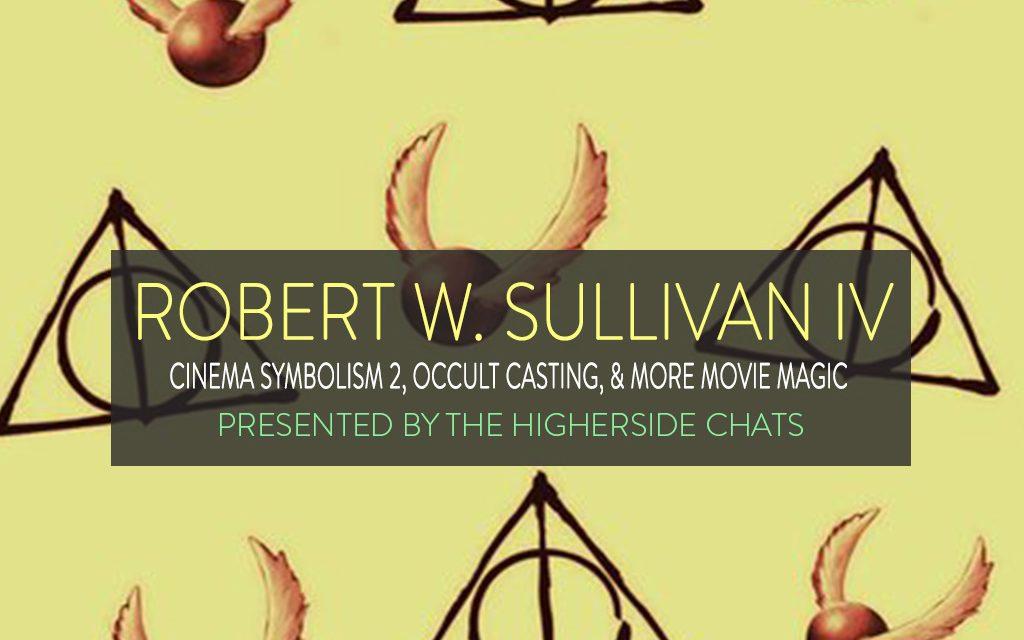 Robert W. Sullivan IV | Cinema Symbolism 2, Occult Casting, & More Movie Magic
