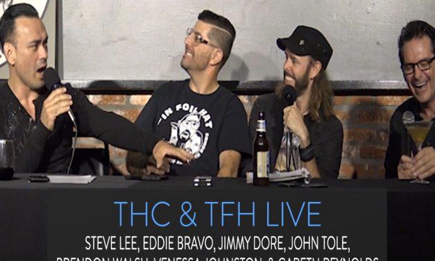THC & TFH Live | Steve Lee, Jimmy Dore, Eddie Bravo, John Tole, Brendon Walsh, Vanessa Johnston & Gareth Reynolds